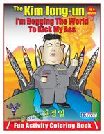 Kim Jong-un 'I'm Begging the World to Kick My Ass' Fun Coloring and Activity Book